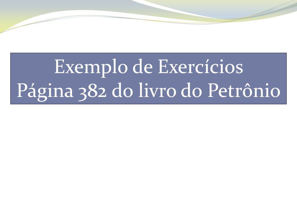 Exemplo de Exercícios Página 382 do livro do Petrônio