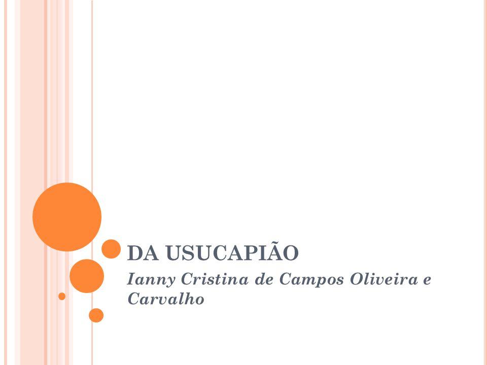 DA USUCAPIÃO Ianny Cristina de Campos Oliveira e Carvalho