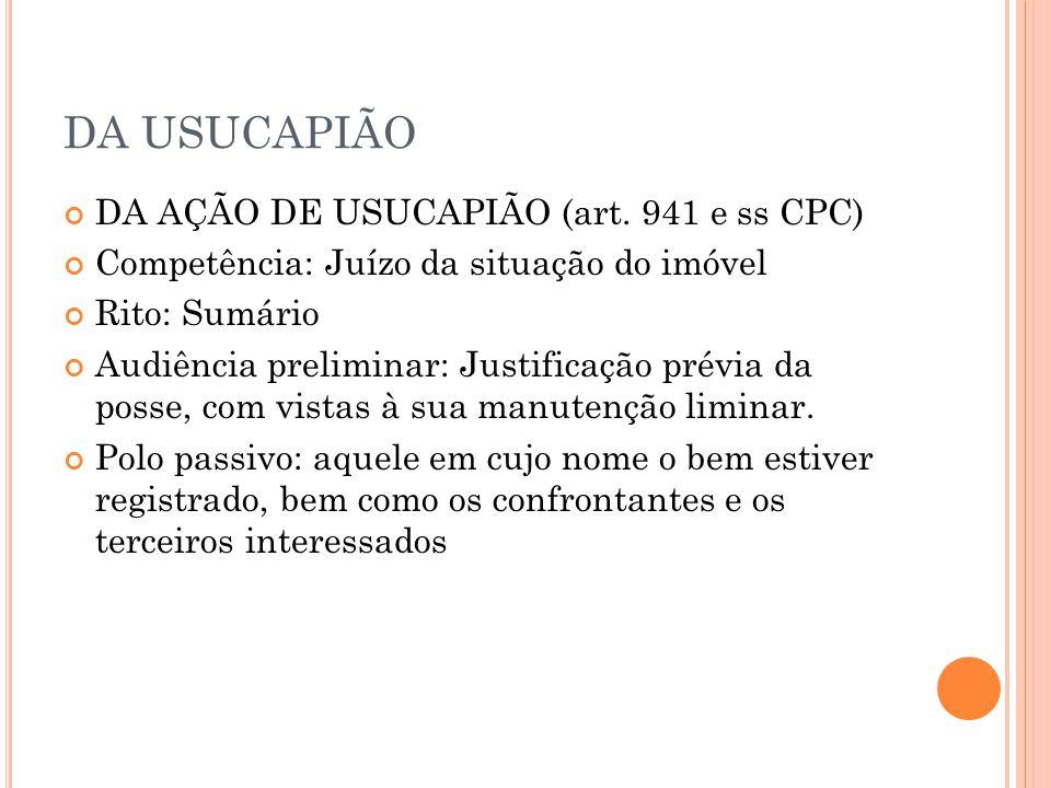 DA USUCAPIÃO DA AÇÃO DE USUCAPIÃO (art. 941 e ss CPC) Competência: Juízo da situação do imóvel Rito: Sumário Audiência preliminar: Justificação prévia