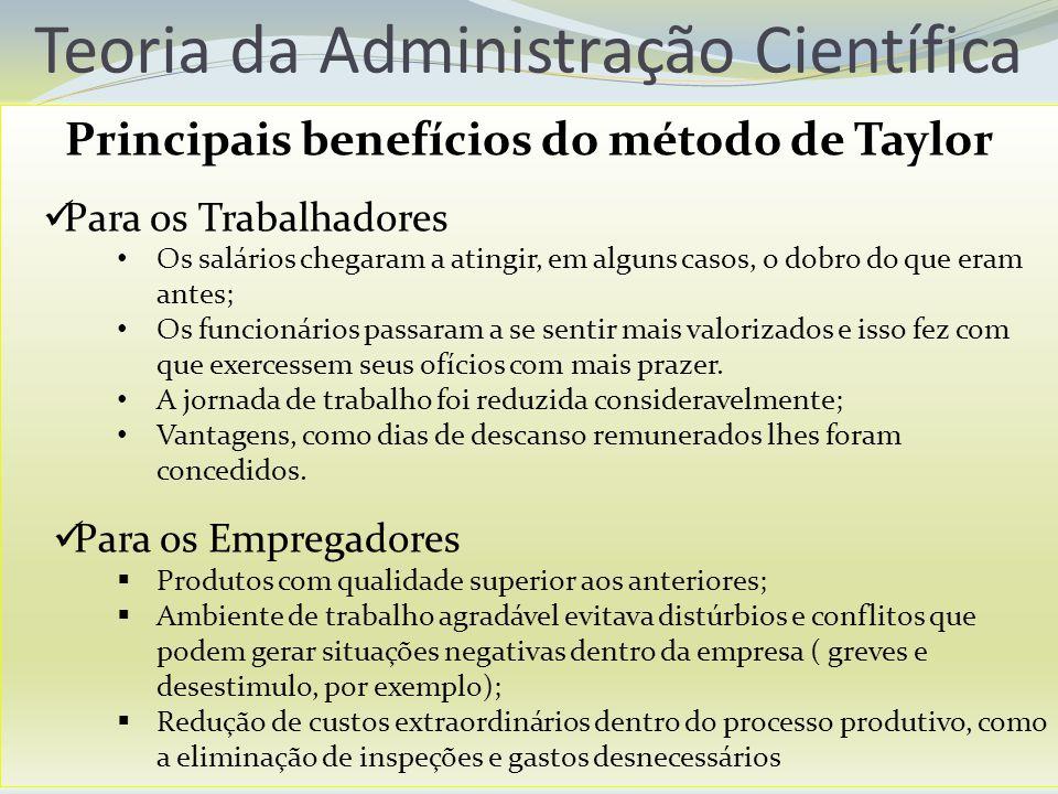 Principais benefícios do método de Taylor Para os Trabalhadores Os salários chegaram a atingir, em alguns casos, o dobro do que eram antes; Os funcion