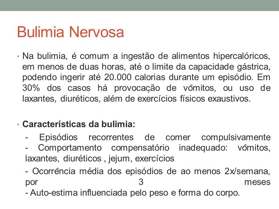Bulimia Nervosa Na bulimia, é comum a ingestão de alimentos hipercalóricos, em menos de duas horas, até o limite da capacidade gástrica, podendo