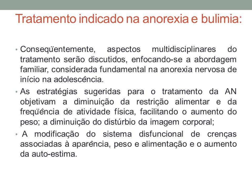 Tratamento indicado na anorexia e bulimia: Consequ ̈ entemente, aspectos multidisciplinares do tratamento serão discutidos, enfocando-se a abordagem