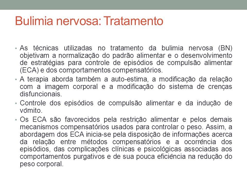 Bulimia nervosa: Tratamento As técnicas utilizadas no tratamento da bulimia nervosa (BN) objetivam a normalizac ̧ ão do padrão alimentar e o desenv