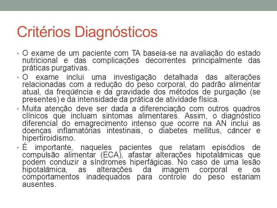 Critérios Diagnósticos O exame de um paciente com TA baseia-se na avaliac ̧ ão do estado nutricional e das complicac ̧ ões decorrentes principalment
