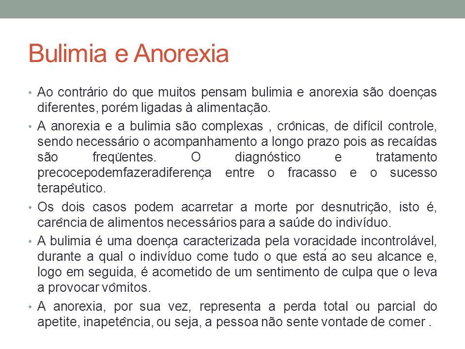 Bulimia e Anorexia Ao contrário do que muitos pensam bulimia e anorexia são doenc ̧ as diferentes, porém ligadas à alimentac ̧ ão. A anorexia e a