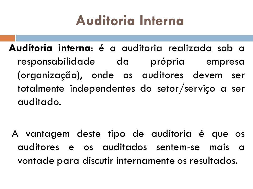 Auditoria Interna Auditoria interna: é a auditoria realizada sob a responsabilidade da própria empresa (organização), onde os auditores devem ser tota