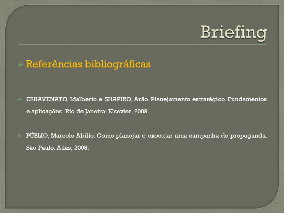 Referências bibliográficas CHIAVENATO, Idalberto e SHAPIRO, Arão. Planejamento estratégico. Fundamentos e aplicações. Rio de Janeiro: Elsevier, 2009.
