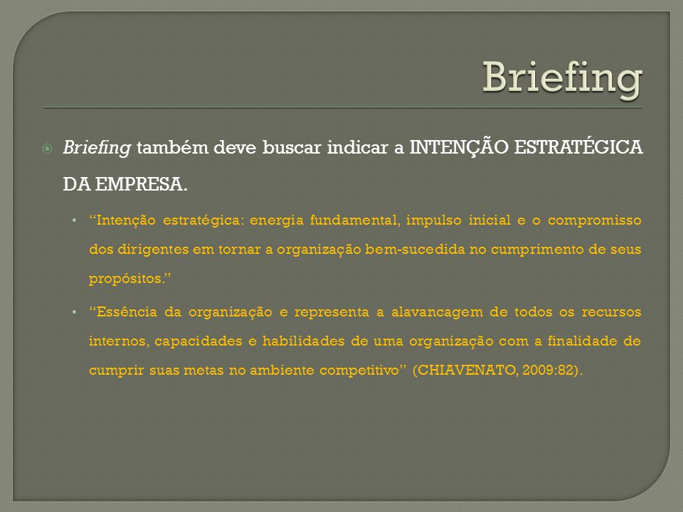 Briefing também deve buscar indicar a INTENÇÃO ESTRATÉGICA DA EMPRESA. Intenção estratégica: energia fundamental, impulso inicial e o compromisso dos