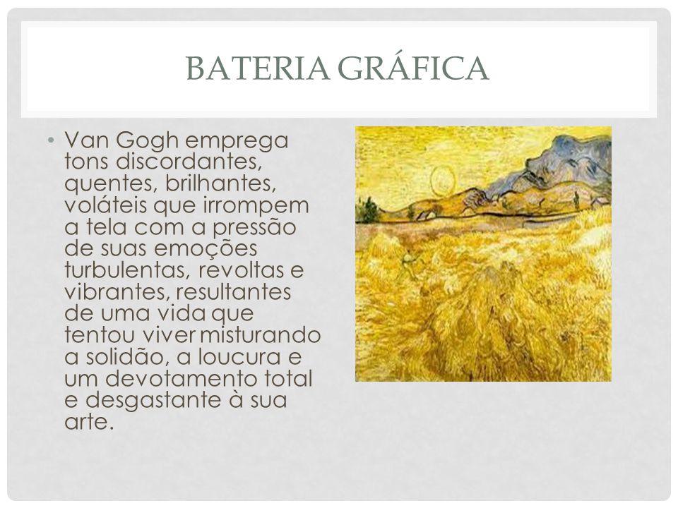 BATERIA GRÁFICA Van Gogh emprega tons discordantes, quentes, brilhantes, voláteis que irrompem a tela com a pressão de suas emoções turbulentas, revol