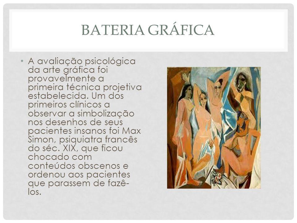 BATERIA GRÁFICA A avaliação psicológica da arte gráfica foi provavelmente a primeira técnica projetiva estabelecida. Um dos primeiros clínicos a obser