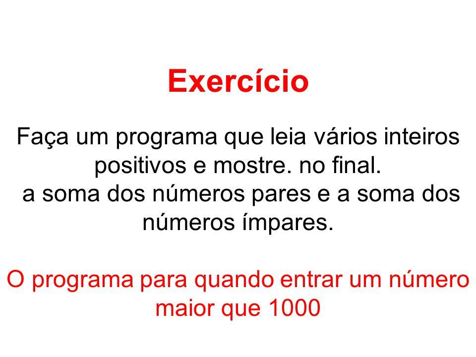 Exercício Faça um programa que leia vários inteiros positivos e mostre.