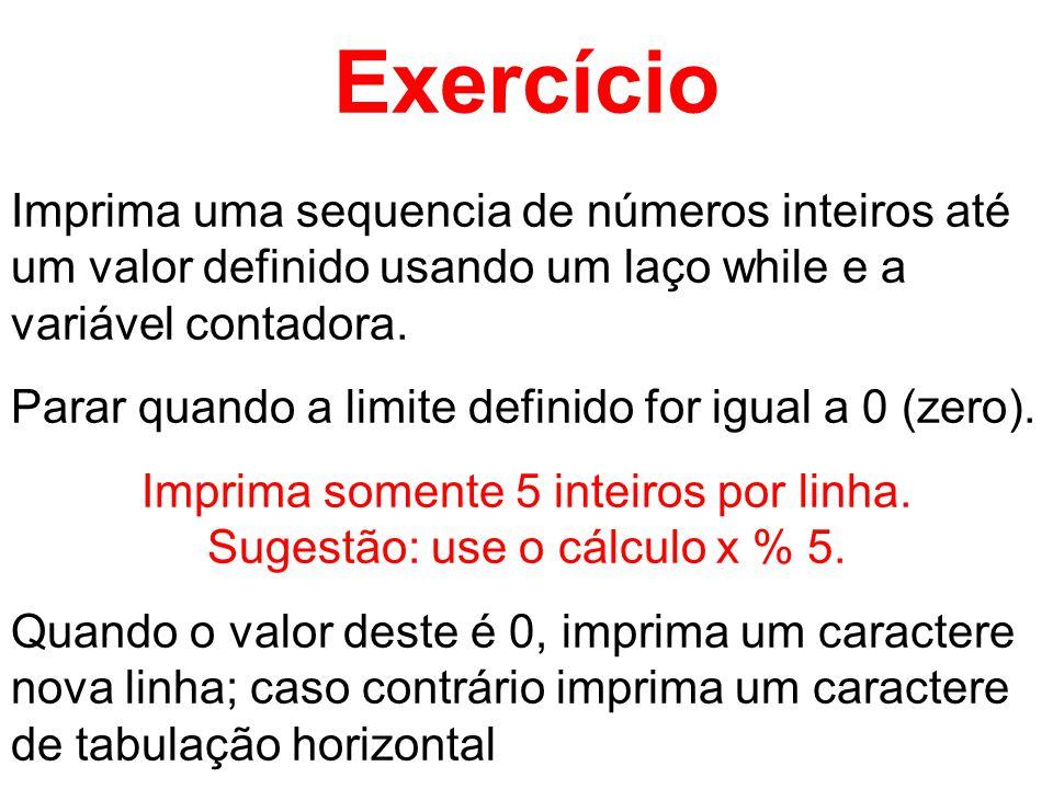 Exercício Imprima uma sequencia de números inteiros até um valor definido usando um laço while e a variável contadora.