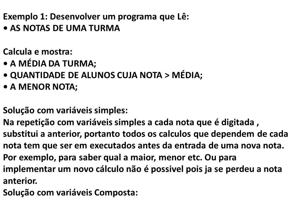 Exemplo 1: Desenvolver um programa que Lê: AS NOTAS DE UMA TURMA Calcula e mostra: A MÉDIA DA TURMA; QUANTIDADE DE ALUNOS CUJA NOTA > MÉDIA; A MENOR N