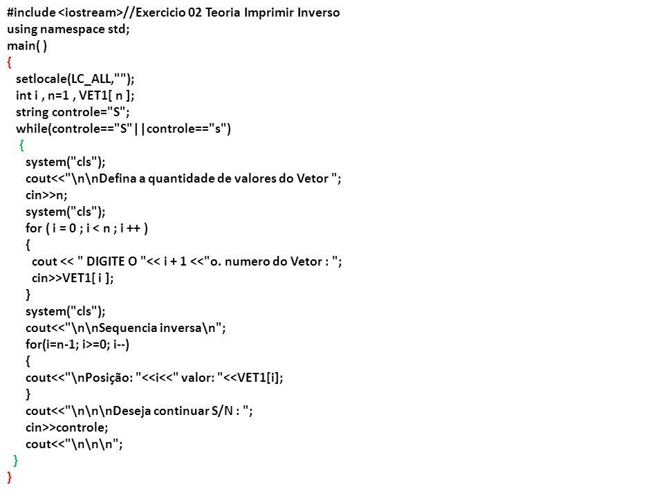 #include //Exercicio 02 Teoria Imprimir Inverso using namespace std; main( ) { setlocale(LC_ALL,