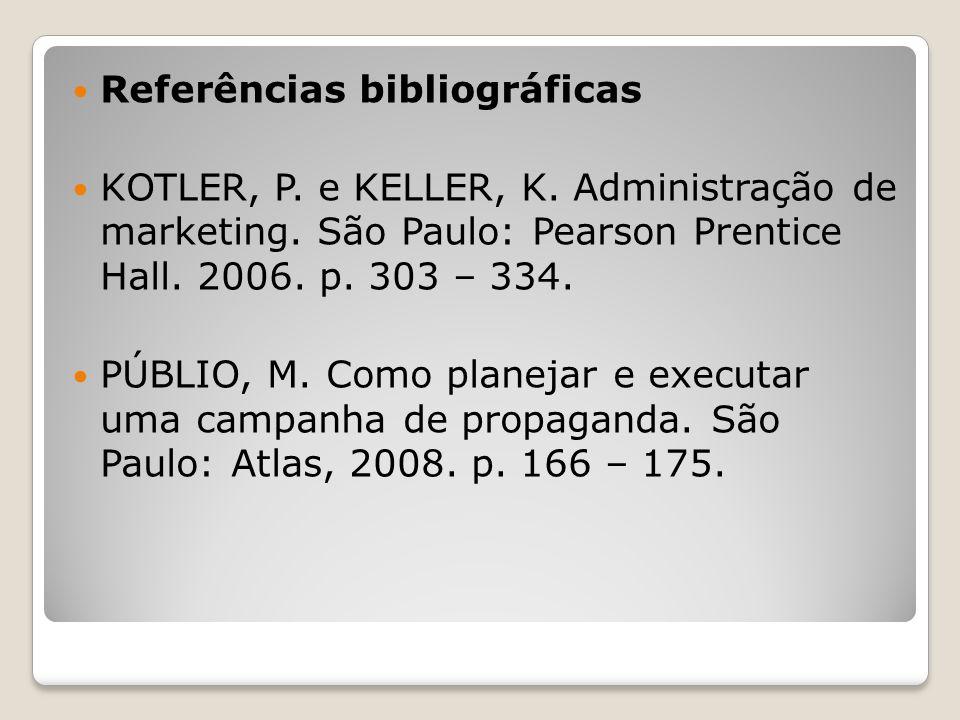 Referências bibliográficas KOTLER, P. e KELLER, K. Administração de marketing. São Paulo: Pearson Prentice Hall. 2006. p. 303 – 334. PÚBLIO, M. Como p
