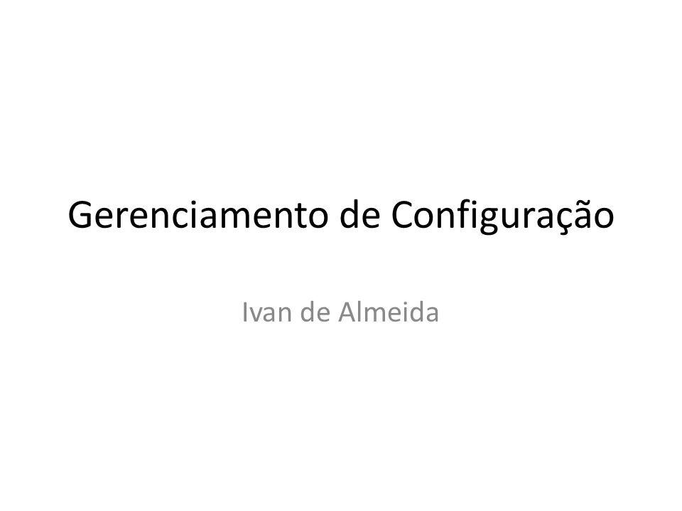Gerenciamento de Configuração Ivan de Almeida