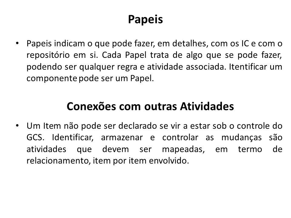 Papeis Papeis indicam o que pode fazer, em detalhes, com os IC e com o repositório em si. Cada Papel trata de algo que se pode fazer, podendo ser qual