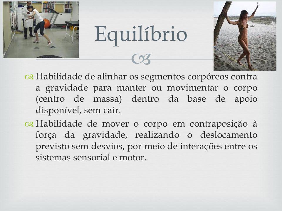 Habilidade de alinhar os segmentos corpóreos contra a gravidade para manter ou movimentar o corpo (centro de massa) dentro da base de apoio disponível, sem cair.