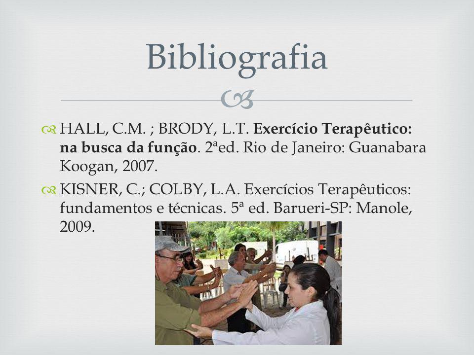 HALL, C.M.; BRODY, L.T. Exercício Terapêutico: na busca da função.