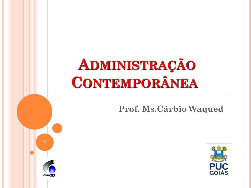 A DMINISTRAÇÃO C ONTEMPORÂNEA A DMINISTRAÇÃO C ONTEMPORÂNEA Prof. Ms.Cárbio Waqued 1