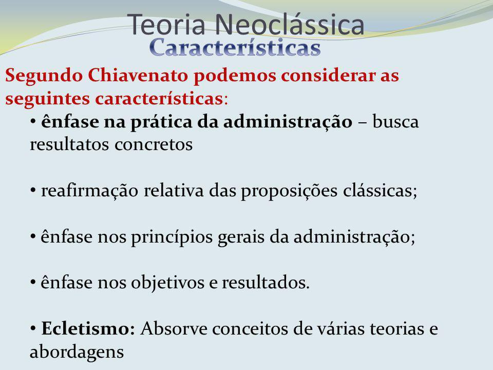 Segundo Chiavenato podemos considerar as seguintes características: ênfase na prática da administração – busca resultatos concretos reafirmação relati