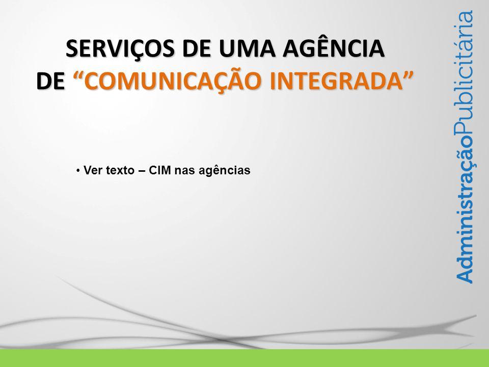SERVIÇOS DE UMA AGÊNCIA DE COMUNICAÇÃO INTEGRADA Ver texto – CIM nas agências