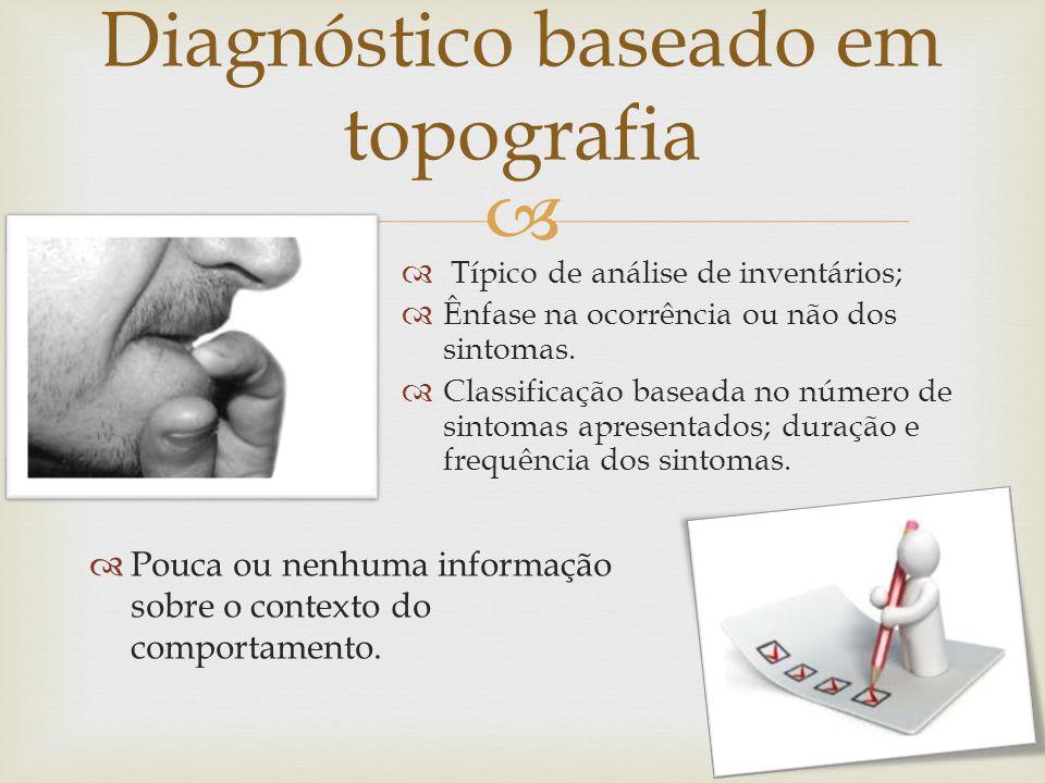Típico de análise de inventários; Ênfase na ocorrência ou não dos sintomas. Classificação baseada no número de sintomas apresentados; duração e frequê