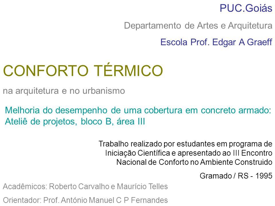 CONFORTO TÉRMICO na arquitetura e no urbanismo Acadêmicos: Roberto Carvalho e Maurício Telles Orientador: Prof. António Manuel C P Fernandes PUC.Goiás