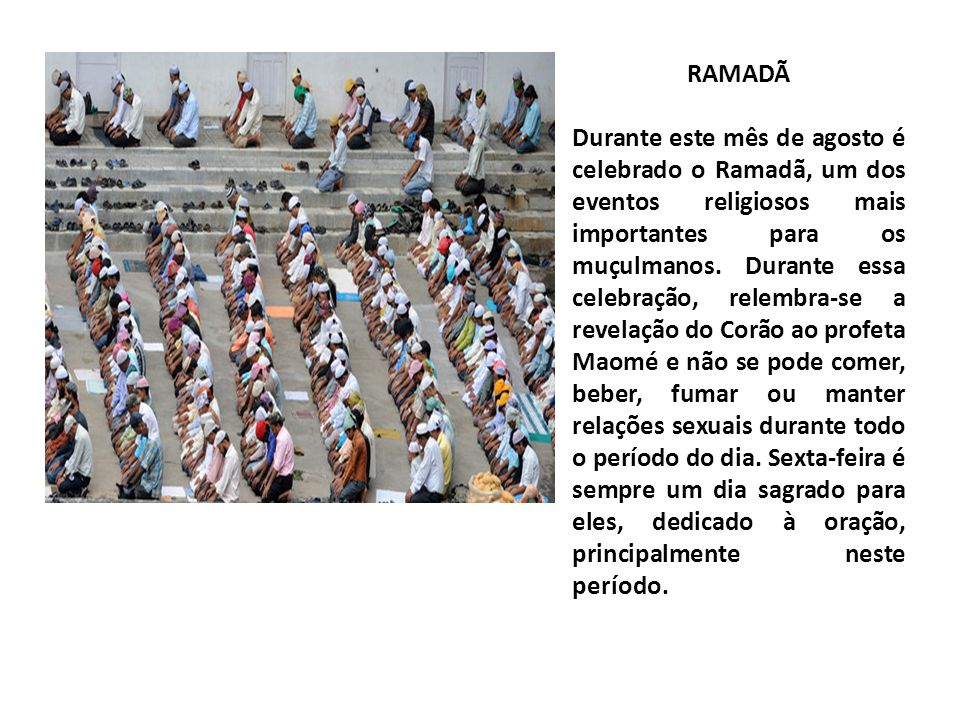 RAMADÃ Durante este mês de agosto é celebrado o Ramadã, um dos eventos religiosos mais importantes para os muçulmanos.