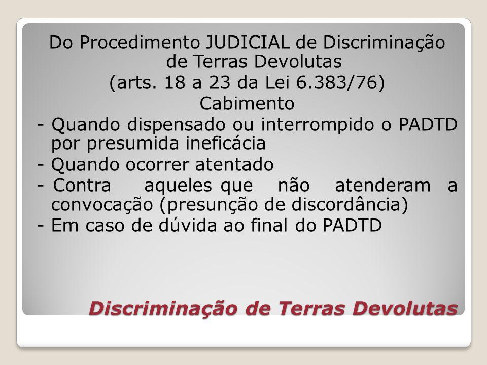 Discriminação de Terras Devolutas Do Procedimento JUDICIAL de Discriminação de Terras Devolutas (arts. 18 a 23 da Lei 6.383/76) Cabimento - Quando dis