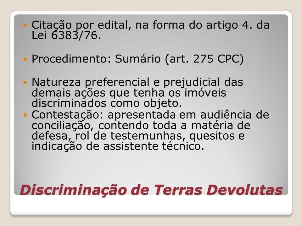 Discriminação de Terras Devolutas Citação por edital, na forma do artigo 4. da Lei 6383/76. Procedimento: Sumário (art. 275 CPC) Natureza preferencial
