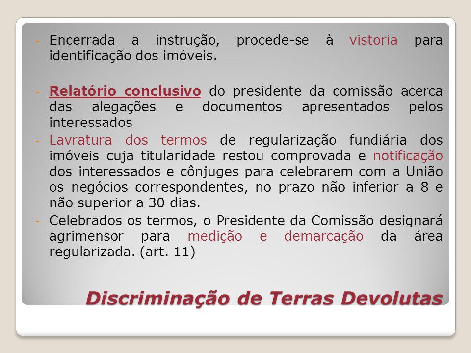 Discriminação de Terras Devolutas - Encerrada a instrução, procede-se à vistoria para identificação dos imóveis. - Relatório conclusivo do presidente