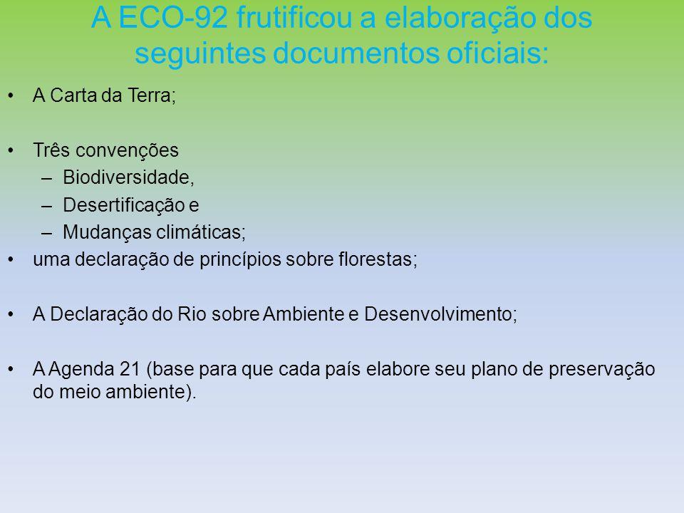 A ECO-92 frutificou a elaboração dos seguintes documentos oficiais: A Carta da Terra; Três convenções –Biodiversidade, –Desertificação e –Mudanças cli