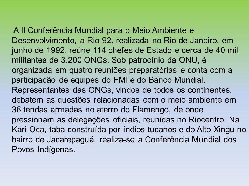 A II Conferência Mundial para o Meio Ambiente e Desenvolvimento, a Rio-92, realizada no Rio de Janeiro, em junho de 1992, reúne 114 chefes de Estado e