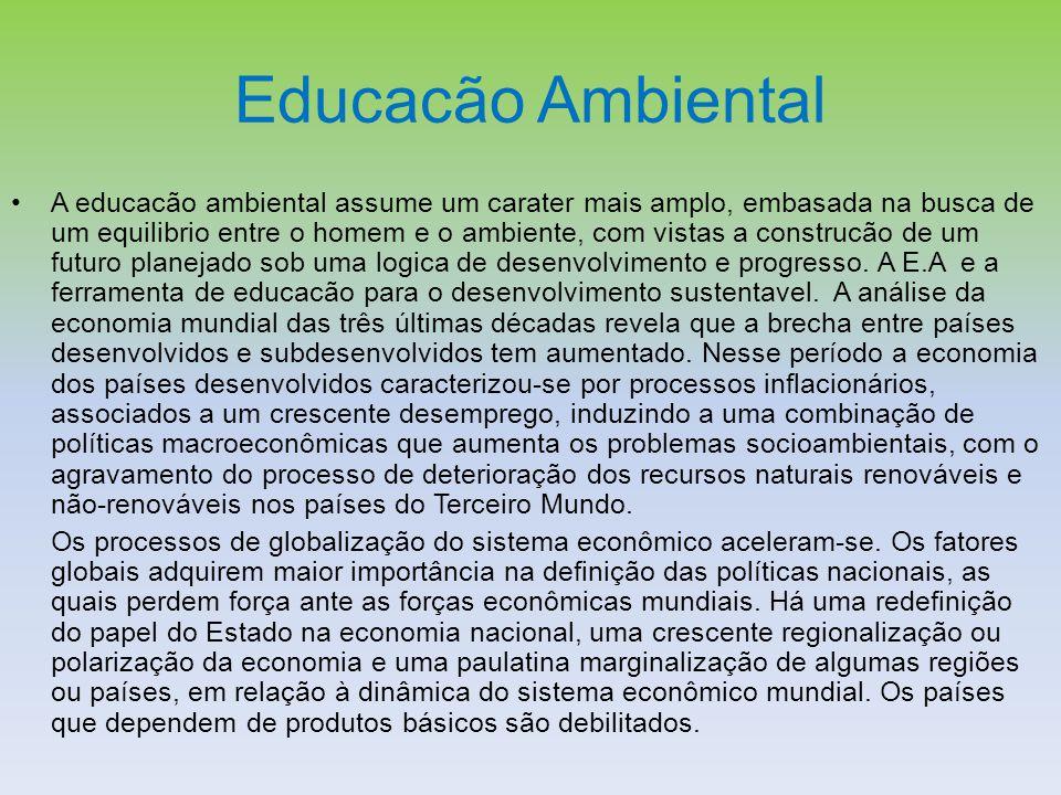 Educacão Ambiental A educacão ambiental assume um carater mais amplo, embasada na busca de um equilibrio entre o homem e o ambiente, com vistas a cons