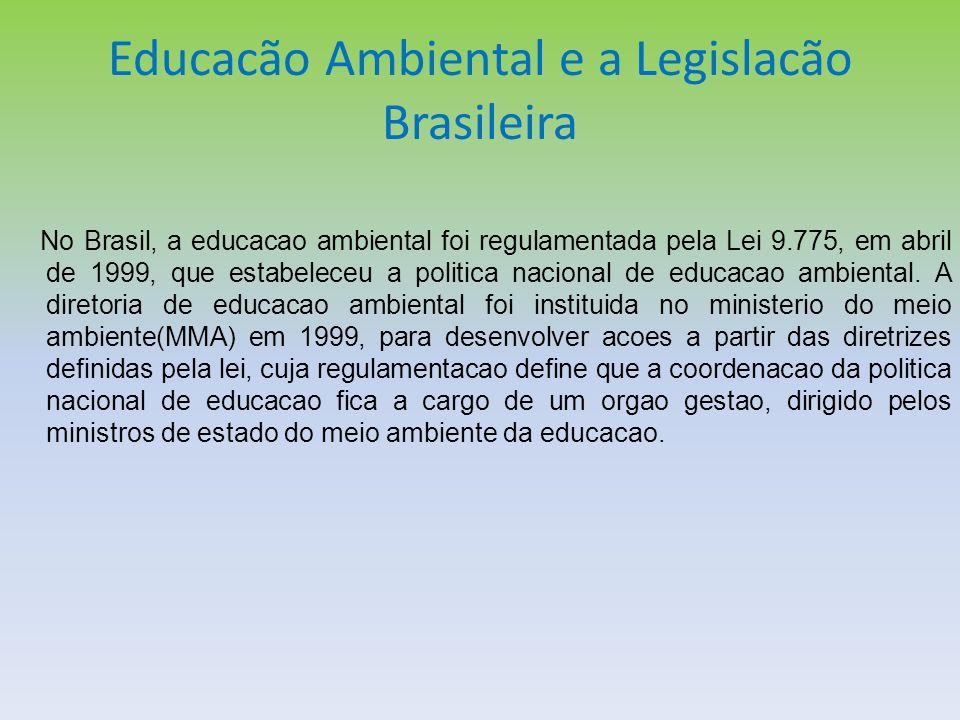 Educacão Ambiental e a Legislacão Brasileira No Brasil, a educacao ambiental foi regulamentada pela Lei 9.775, em abril de 1999, que estabeleceu a pol