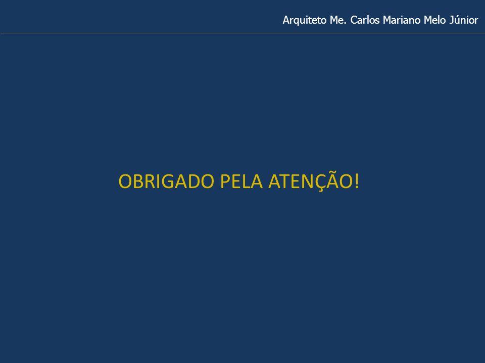 Arquiteto Me. Carlos Mariano Melo Júnior OBRIGADO PELA ATENÇÃO!