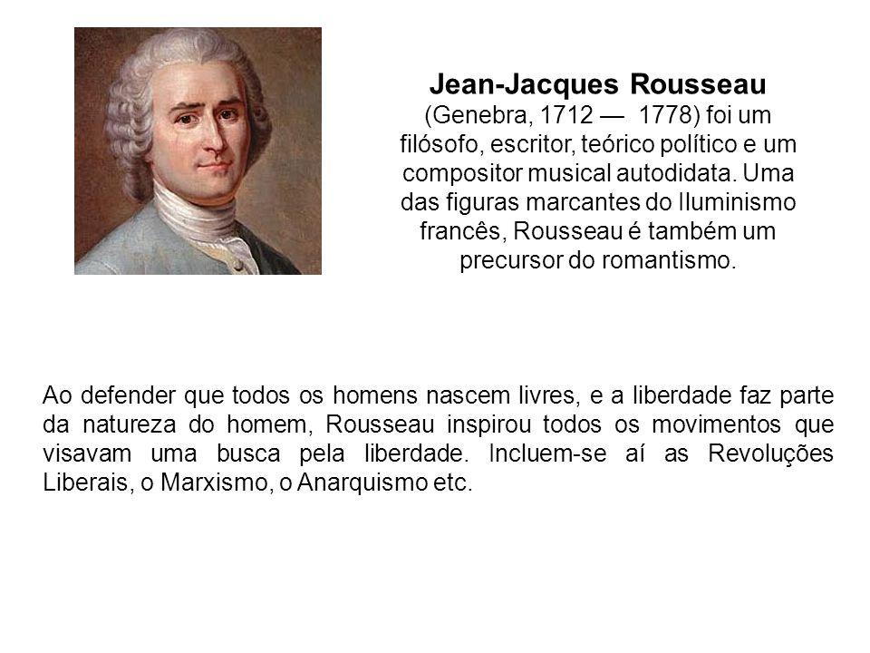 Ao defender que todos os homens nascem livres, e a liberdade faz parte da natureza do homem, Rousseau inspirou todos os movimentos que visavam uma bus