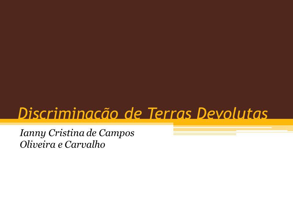 Discriminação de Terras Devolutas Ianny Cristina de Campos Oliveira e Carvalho
