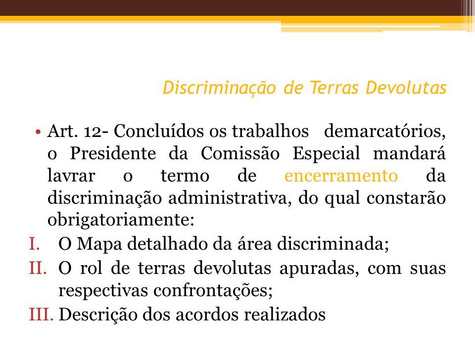 Discriminação de Terras Devolutas Art. 12- Concluídos os trabalhos demarcatórios, o Presidente da Comissão Especial mandará lavrar o termo de encerram