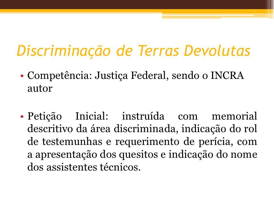 Discriminação de Terras Devolutas Competência: Justiça Federal, sendo o INCRA autor Petição Inicial: instruída com memorial descritivo da área discrim