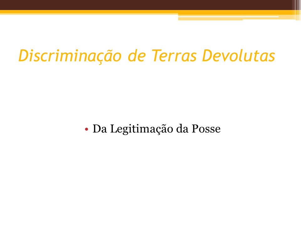 Discriminação de Terras Devolutas Da Legitimação da Posse