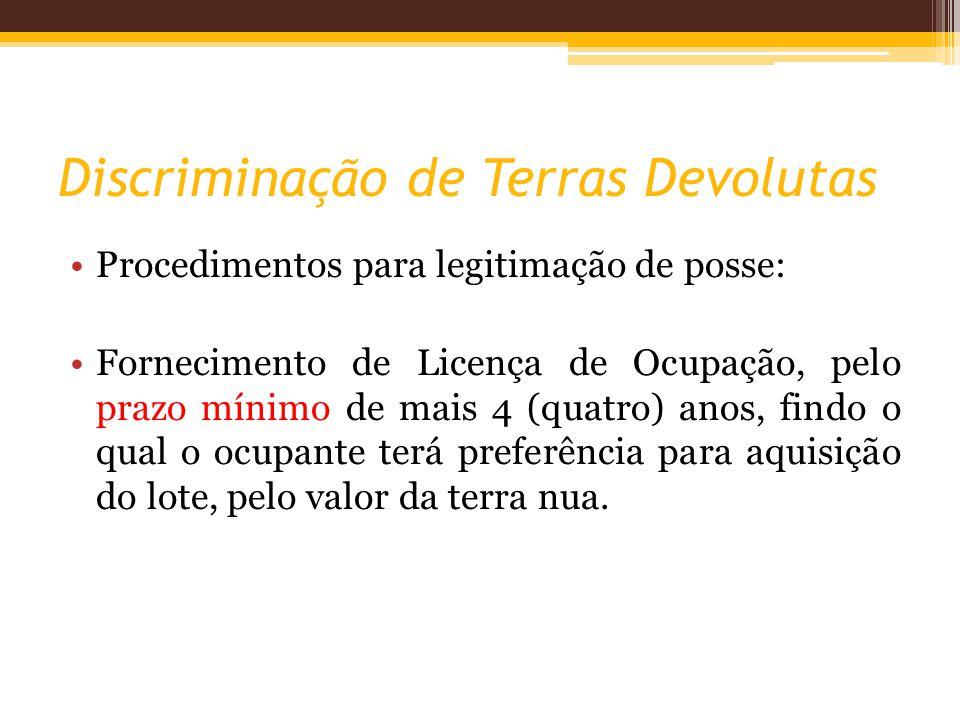 Discriminação de Terras Devolutas Procedimentos para legitimação de posse: Fornecimento de Licença de Ocupação, pelo prazo mínimo de mais 4 (quatro) anos, findo o qual o ocupante terá preferência para aquisição do lote, pelo valor da terra nua.