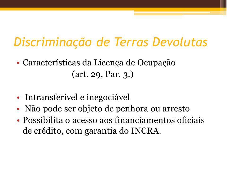 Discriminação de Terras Devolutas Características da Licença de Ocupação (art. 29, Par. 3.) Intransferível e inegociável Não pode ser objeto de penhor