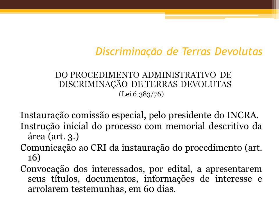 Discriminação de Terras Devolutas DO PROCEDIMENTO ADMINISTRATIVO DE DISCRIMINAÇÃO DE TERRAS DEVOLUTAS (Lei 6.383/76) Instauração comissão especial, pelo presidente do INCRA.