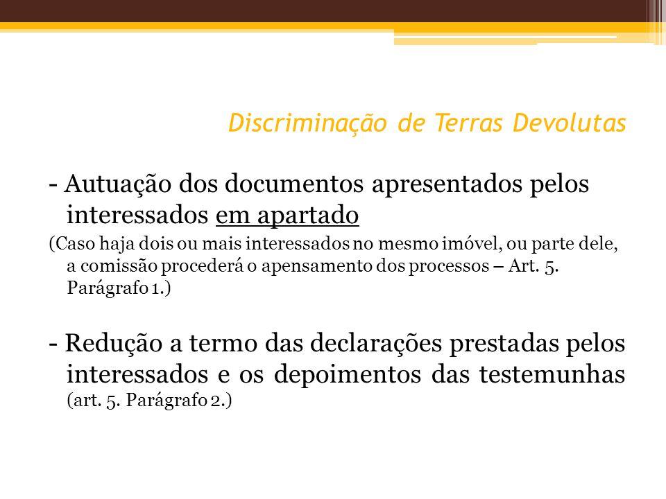 Discriminação de Terras Devolutas - Autuação dos documentos apresentados pelos interessados em apartado (Caso haja dois ou mais interessados no mesmo imóvel, ou parte dele, a comissão procederá o apensamento dos processos – Art.