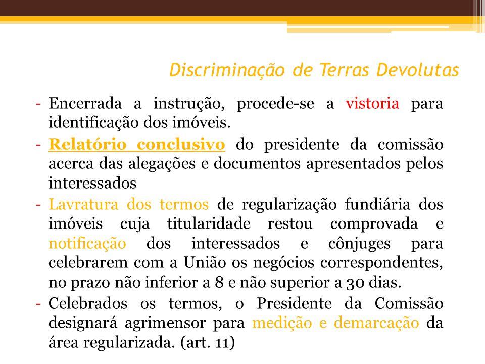 Discriminação de Terras Devolutas -Encerrada a instrução, procede-se a vistoria para identificação dos imóveis. -Relatório conclusivo do presidente da