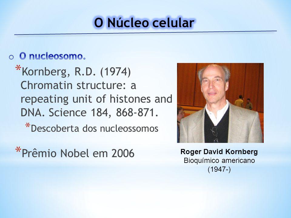 Roger David Kornberg Bioquímico americano (1947-) * Kornberg, R.D.