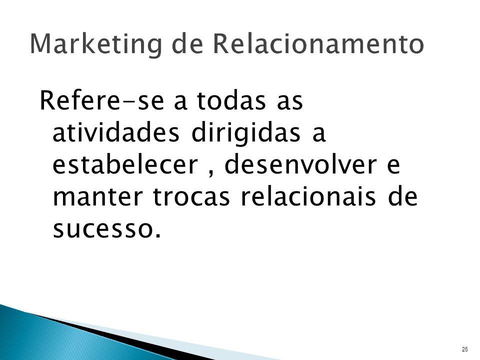 Refere-se a todas as atividades dirigidas a estabelecer, desenvolver e manter trocas relacionais de sucesso.