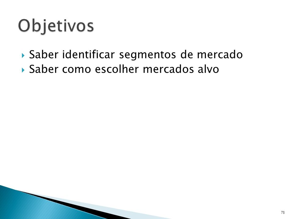 Saber identificar segmentos de mercado Saber como escolher mercados alvo 76